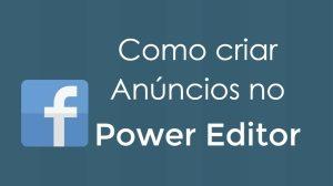 como-criar-anuncios-no-power-editor