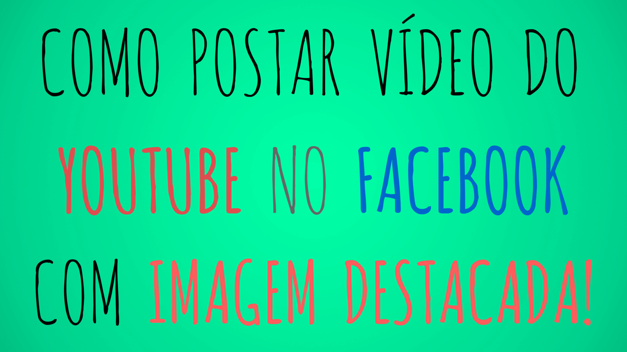 como-postar-video-do-youtube-no-facebook-com-imagem-destacada